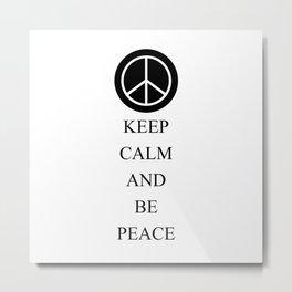 Keep Calm and Be Peace Metal Print