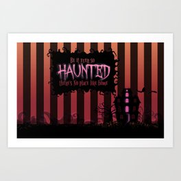 Be it ever so Haunted, there's no place like Home. Art Print