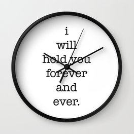 i will hold you forever and ever Wall Clock