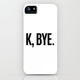 K, BYE OK BYE K BYE KBYE iPhone Case