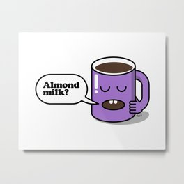 How do you take your coffee? Almond milk? Metal Print