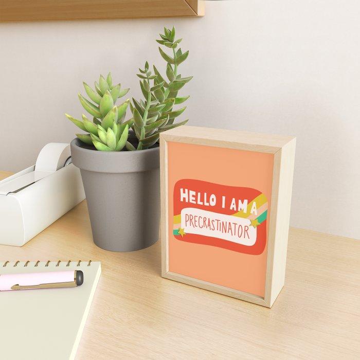 Hello I am a Precrastinator Framed Mini Art Print