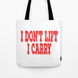 """""""I Don't Lift, I Carry"""" tee design. Stay funny and sensible at the same time. Makes a nice gift too! Tote Bag"""
