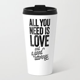 All You Need Is Love And A Good Attorney Travel Mug