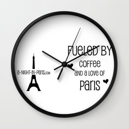 Fueled by Coffee and Love of Paris Wall Clock