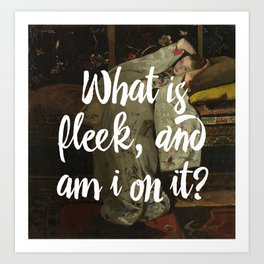 what is fleek and am i on it Art Print