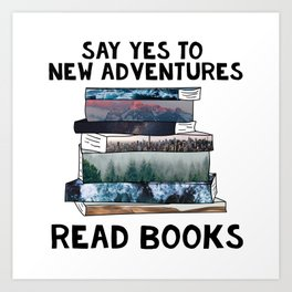 Say Yes to New Adventures. Read Books. Art Print