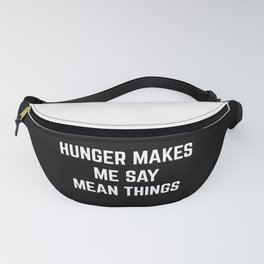 Hunger Mean Things Funny Quote Fanny Pack