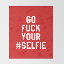 GO FUCK YOUR SELFIE (Red) Throw Blanket