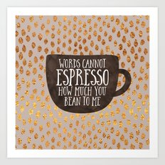 Words cannot espresso how much you bean to me Art Print