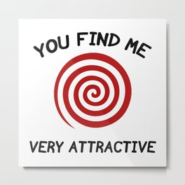 You Find Me Very Attractive Metal Print