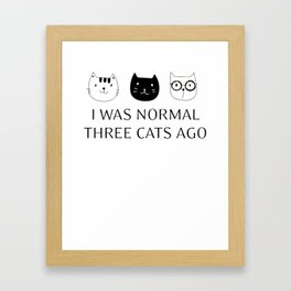 I Was Normal 3 Cats Ago Framed Art Print