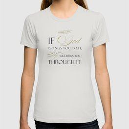 If God Brings You To It, He Will Bring You Through It T-shirt
