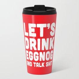 Let's Drink Eggnog And Talk Shit Travel Mug
