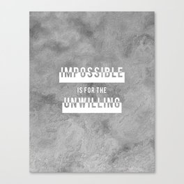 Impossbile is for the Unwilling Canvas Print