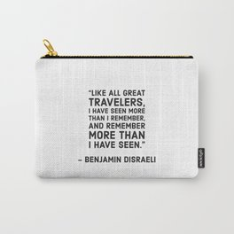 """""""Like all great travelers, I have seen more than I remember, and remember more than I have seen."""" Be Carry-All Pouch"""