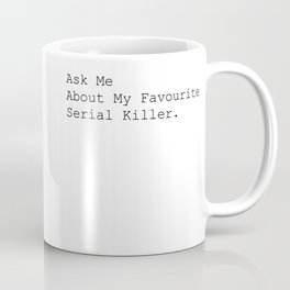 Ask Me About My Favourite Serial Killer. Coffee Mug