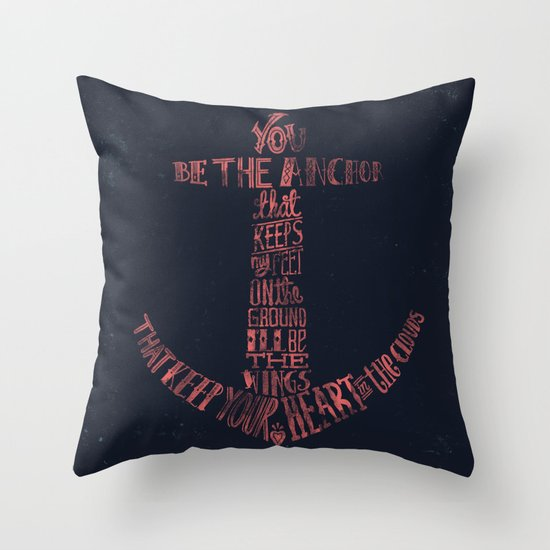 You be the anchor that keeps my feet on the ground... Throw Pillow