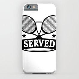 You Just Got Served Tennis T Shirt iPhone Case