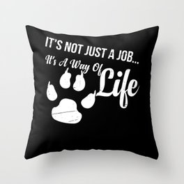 It's Not Just A Job It's Way Of Life Throw Pillow