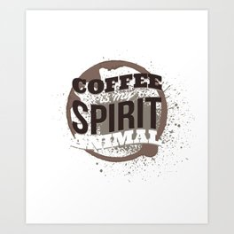 Coffee Is My Spirit Animal Coffee Stain Art Print