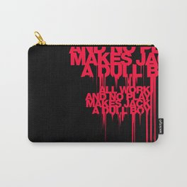 All work and No play Carry-All Pouch
