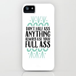 Don't Half Ass Anything iPhone Case