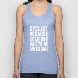 Cyclist Because Someone Has to be Awesome Funny T-shirt Unisex Tank Top