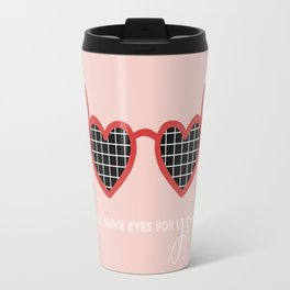 I Only Have (Heart) Eyes for You Travel Mug