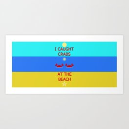 I Caught Crabs At The Beach Art Print