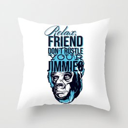 Relax Friend Don't Rustle Your Jimmies Throw Pillow