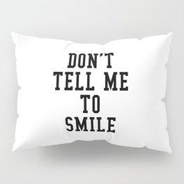 DON'T TELL ME TO SMILE Pillow Sham