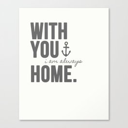 With You, I'm Always Home Canvas Print