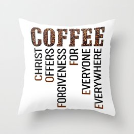 Coffee - Christ offers Forgiveness for everyone everywhere Throw Pillow