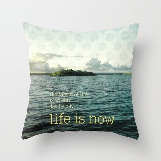 life is now Throw Pillow