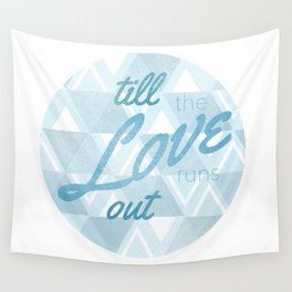 Love Runs Out  Wall Tapestry