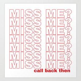 miss me? Art Print
