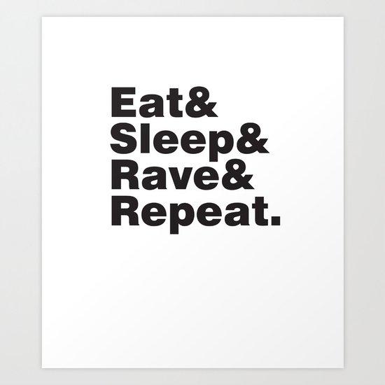 Eat & Sleep & Rave & Repeat. Art Print