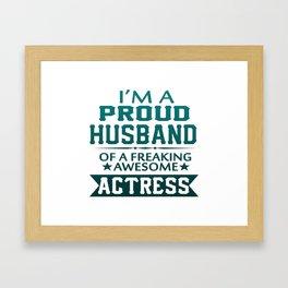 I'M A PROUD ACTRESS'S HUSBAND Framed Art Print