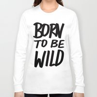 toddler Long Sleeve T-shirts featuring Born to Be Wild ~ Typography by Leah Flores