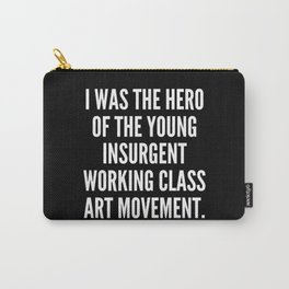 I was the hero of the young insurgent working class art movement Carry-All Pouch