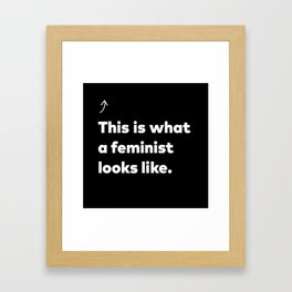 This is what a feminist looks like. Framed Art Print