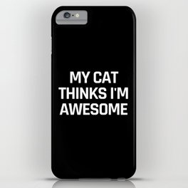 My Cat Thinks I'm Awesome (Black & White) iPhone Case