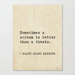 Sometimes a scream is better than a thesis. Canvas Print