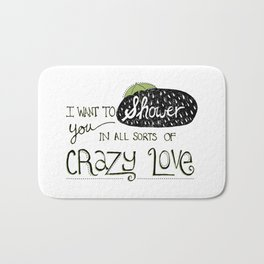 I Want To Shower You In All Sorts Of Crazy Love Bath Mat