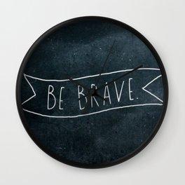 Be Brave chalkboard quote art motif Wall Clock
