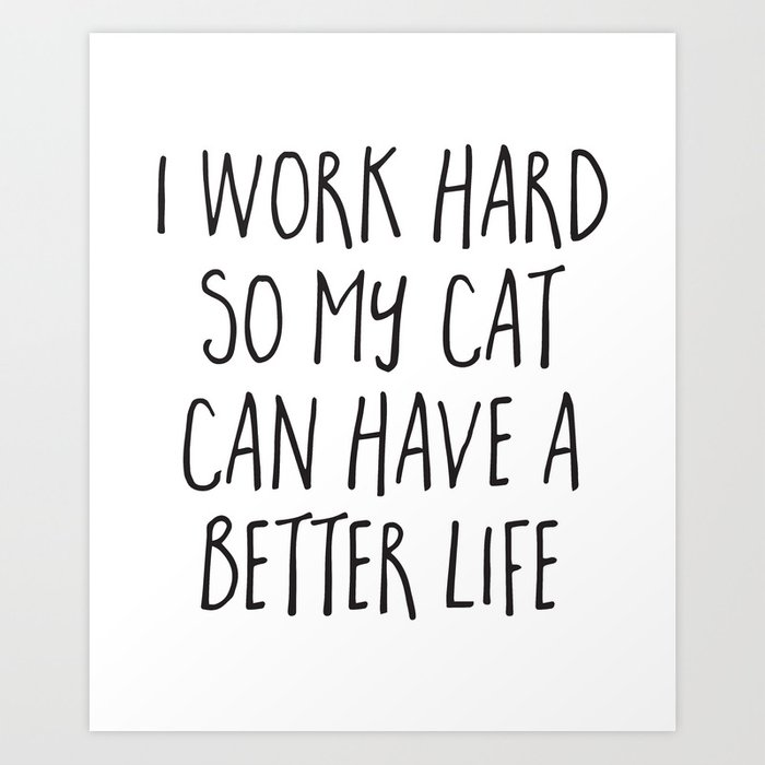 Cat Better Life Funny Quote Art Print By Envyart Society6