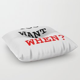 you want it when Floor Pillow