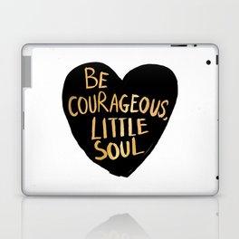 Be Courageous, Little Soul Laptop & iPad Skin