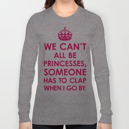 We Can't All Be Princesses (Bright Pink) Long Sleeve T-shirt